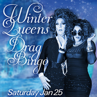 Winter Queens Drag Bingo Saturday Jan 25